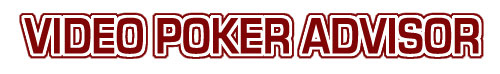 Video Poker Advisor - Unique video poker information for Casino Player